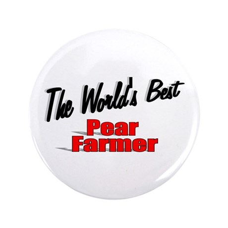 """The World's Best Pear Farmer"" 3.5"" Button"