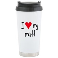 I LOVE MY Mutt Ceramic Travel Mug