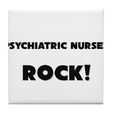 Psychiatric Nurses ROCK Tile Coaster