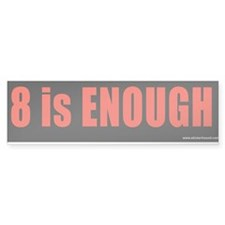 """8 is ENOUGH"" Obama Bumper Bumper Sticker"