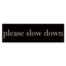 slow Bumper Bumper Sticker