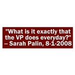 What does the VP Do? Sarah Palin Bumper Sticker