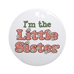 I'm the Little Sister Ornament (Round)