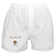 40 isn't old Boxer Shorts