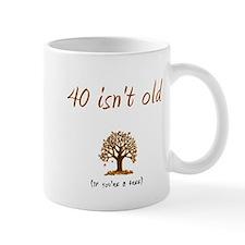 40 isn't old Mug