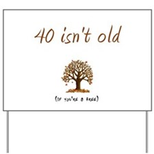 40 isn't old Yard Sign