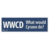 """What would Cyrano do?"" Bumper Bumper Sticker"