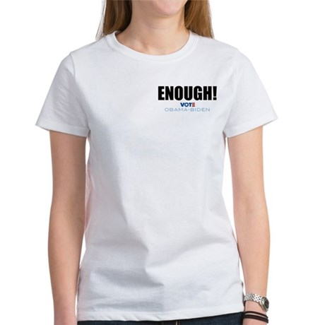 ENOUGH! Vote Obama Biden Women's T-Shirt