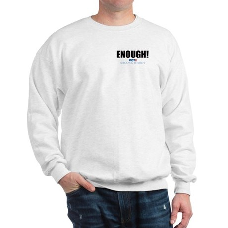 ENOUGH! Vote Obama Biden Sweatshirt