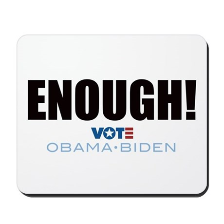 ENOUGH! Vote Obama Biden Mousepad