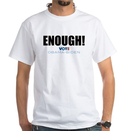 ENOUGH! Vote Obama Biden White T-Shirt