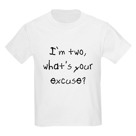 I'm two what's your excuse Kids T-Shirt