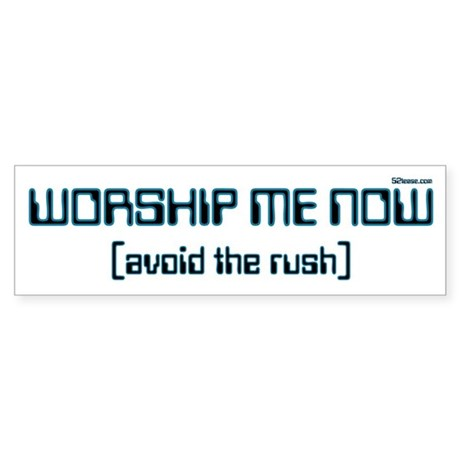 Worship me now:avoid the rush Bumper Sticker