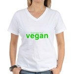 I'm so happy I'm a vegan - Women's V-Neck T-Shirt