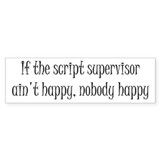 If the script supervisor ain't happy... Bumper Sticker