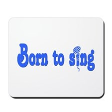 Born to Sing Mousepad