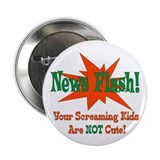 "Screaming Kids NOT Cute 2.25"" Button (10 pack)"