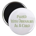Played with Dinosaurs Magnet