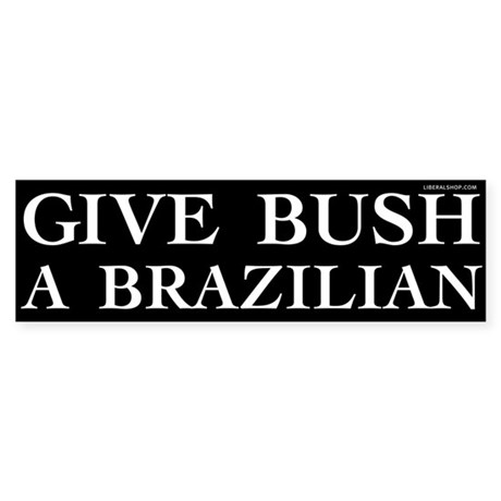 Give Bush a Brazilian Bumper Sticker