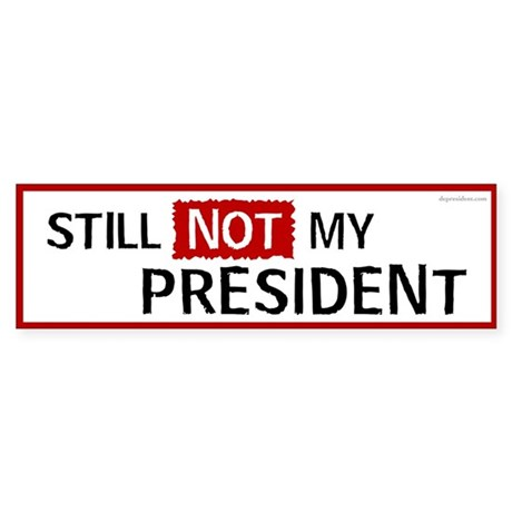 Still NOT my President Bumper Sticker