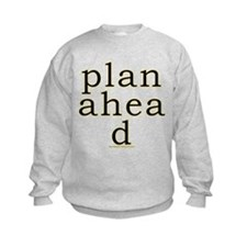 Plan Ahead Joke Sweatshirt
