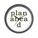 Plan Ahead Joke Wall Clock