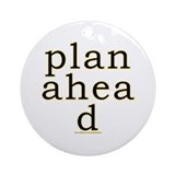 Plan Ahead Joke Ornament (Round)