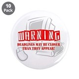 &quot;WARNING: Deadlines...&quot; 3.5&quot; Button (10 pack)