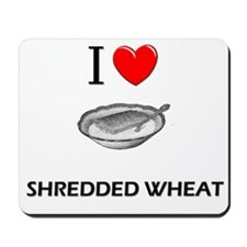 I Love Shredded Wheat Mousepad