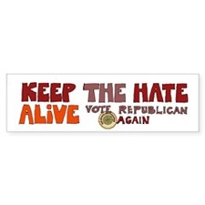 Keep The Hate Alive Bumper Sticker