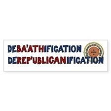 DeBa'athification DeRep'Ublicanification Bumper Sticker