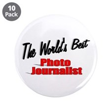 """The World's Best Photo Journalist"" 3.5"" Button (1"