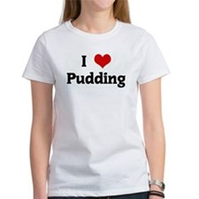 I Love Pudding Tee