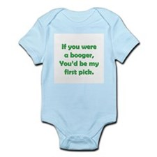 If you were a booger, you'd be my 1st pick Infant