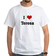 I Love Teresa Shirt
