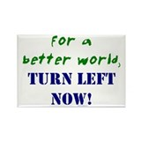 For a Better World, TURN LEFT Rectangle Magnet