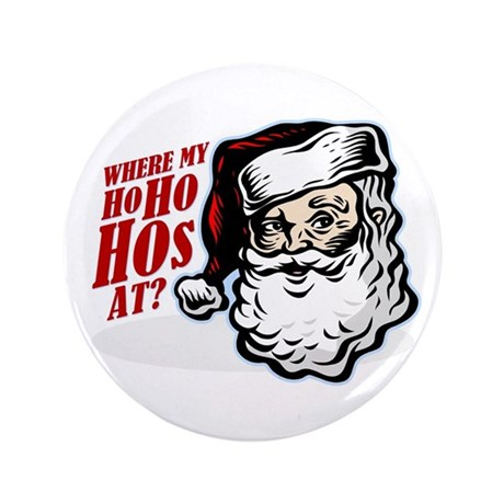"SANTA WHERE MY HOs AT? 3.5"" Button"