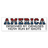 Designed by Geniuses, Run By Idiots Bumper Car Sticker