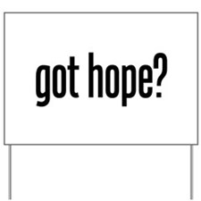 got hope? Yard Sign