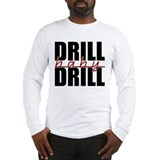 Drill Baby Drill Long Sleeve T-Shirt