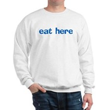 eat here Sweatshirt