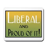 Liberal and Proud of it! Mousepad