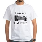 I Love My Lathe White T-Shirt