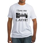 I Love My Lathe Fitted T-Shirt