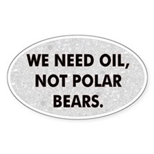 We Need Oil Not Polar Bears Oval Bumper Decal