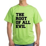 Root of all Evil. T-Shirt