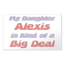 My Daughter Alexis - Big Deal Rectangle Decal