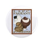 "Pigeon Pageant2 3.5"" Button (100 pack)"