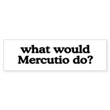 Mercutio Bumper Bumper Sticker