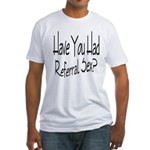 Referral Sex Fitted T-Shirt